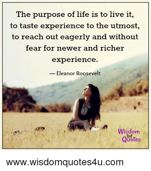 The Purpose Of Life Is To Live It To Taste Experience To The Utmost