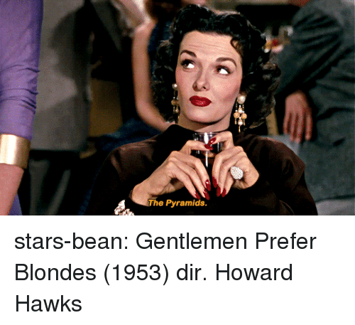Target, Tumblr, and Blog: The Pyramids. stars-bean:   Gentlemen Prefer Blondes (1953) dir. Howard Hawks