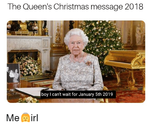The Queens Christmas Message 2019 The Queen's Christmas Message 2018 Boy I Can't Wait for January