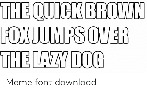 The QUICK BROWN FOX JUMPS OVER THE LAZY DOG Meme Font Download