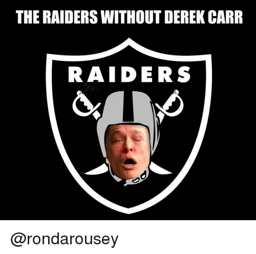 Memes, Raiders, and 🤖: THE RAIDERS WITHOUT DEREK CARR  RAIDERS @rondarousey