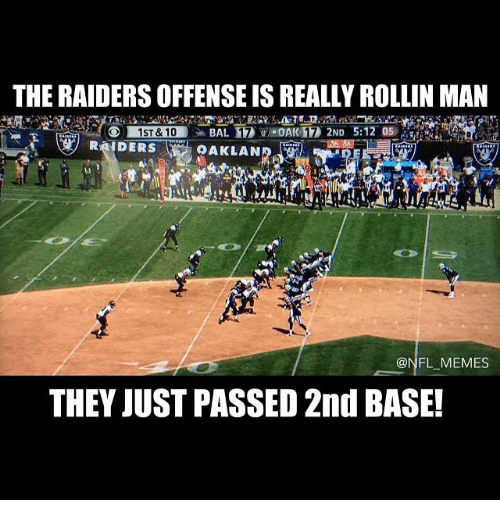 Meme, Memes, and Nfl: THE RAIDERSOFFENSE ISREALLYROLLIN MAN  BAL OAK 2ND 5:12 05  1ST & 10  RAIDERS  ONFL MEMES  THEY JUST PASSED 2nd BASE!