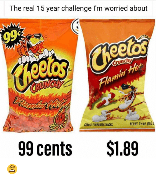 Funny, The Real, and Cheese: The real 15 year challenge l'm worried about  in  CHEESE FLAVORED SNACKS  99 cents $1.89 😩