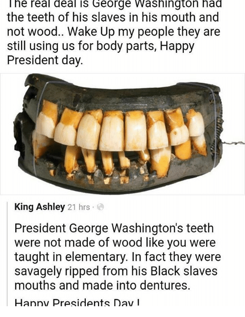 The Real Deal Is George Washington Had The Teeth Of His Slaves In