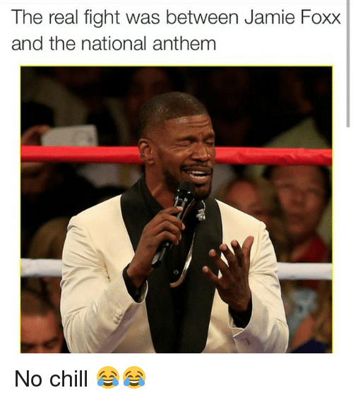 Chill, Funny, and Jamie Foxx: The real fight was between Jamie Foxx  and the national anthem No chill 😂😂