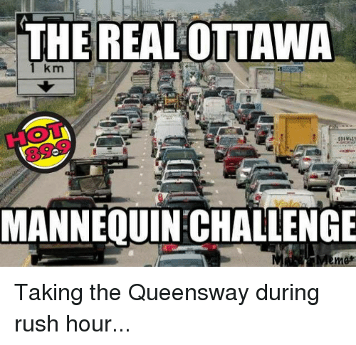 Memes, Rush Hour, and Rush: THE REAL OTTAWA  1 km  MANNEQUINCHALLENGE  Memes Taking the Queensway during rush hour...