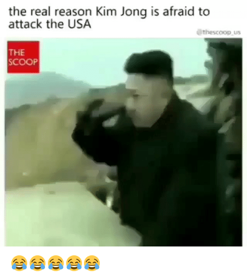 The Real, Girl Memes, and Reason: the real reason Kim Jong is afraid to  attack the USA  thescoop us  THE  SCOOP 😂😂😂😂😂