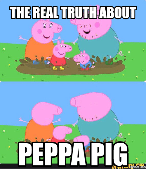 The Real Truth About Peppa Pig Com Peppa Pig Meme On Sizzle