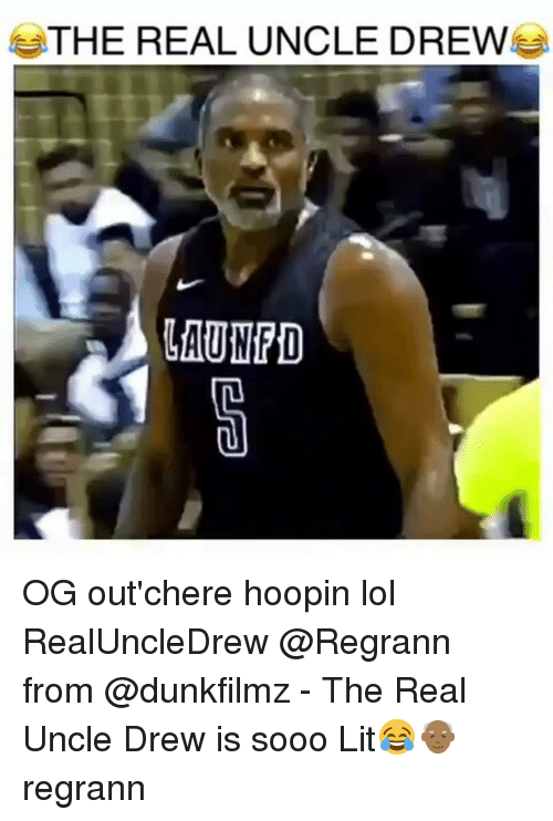 Memes The Real And THE REAL UNCLE DREW LAUN OG Out