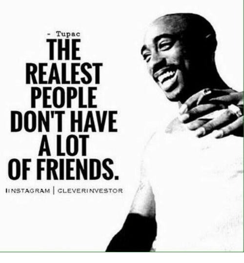 9f917687da the-realest-people-dont-have-alot-of-friends-iinstagram-cleverinvestor-23549271.png