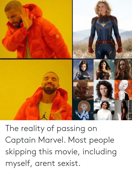 Marvel, Movie, and Dank Memes: The reality of passing on Captain Marvel. Most people skipping this movie, including myself, arent sexist.