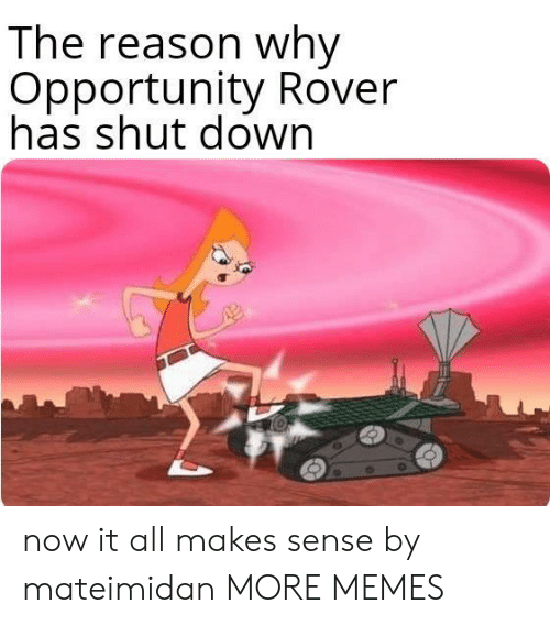 Dank, Memes, and Target: The reason why  Opportunity Rover  has shut dowr now it all makes sense by mateimidan MORE MEMES
