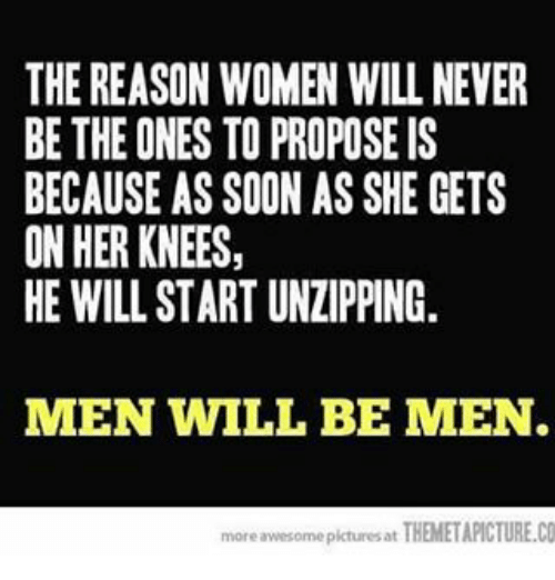 The Reason Women Will Never Be The Ones To Propose Is Because As