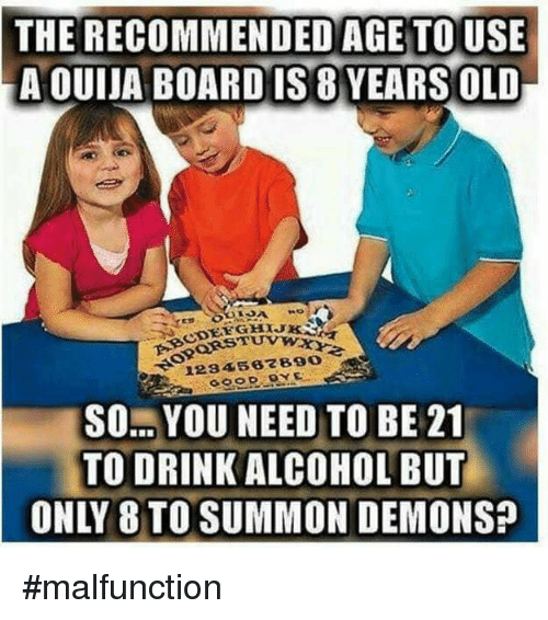 Memes Ouija And Alcohol THE RECOMMENDED AGE TO USE TOUSE