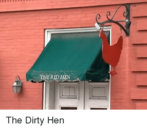 Dirty, The Dirty, and Red: THE RED HEN