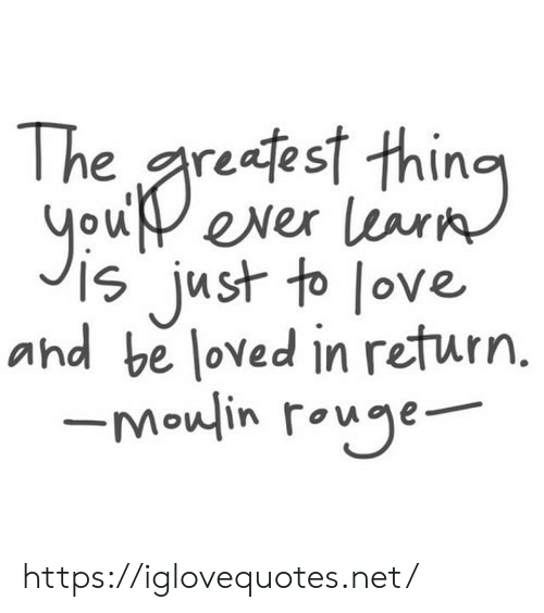 Love, Net, and Moulin Rouge: The reest thing  you ever lark  Is just to love  and be loved in return.  -Moulin rouge https://iglovequotes.net/