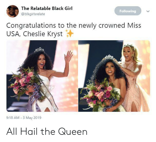 Queen, Black, and Congratulations: The Relatable Black Girl  Following  @blkgirlsrelate  Congratulations to the newly crowned Miss  USA, Cheslie Kryst  9:18 AM 3 May 2019 All Hail the Queen