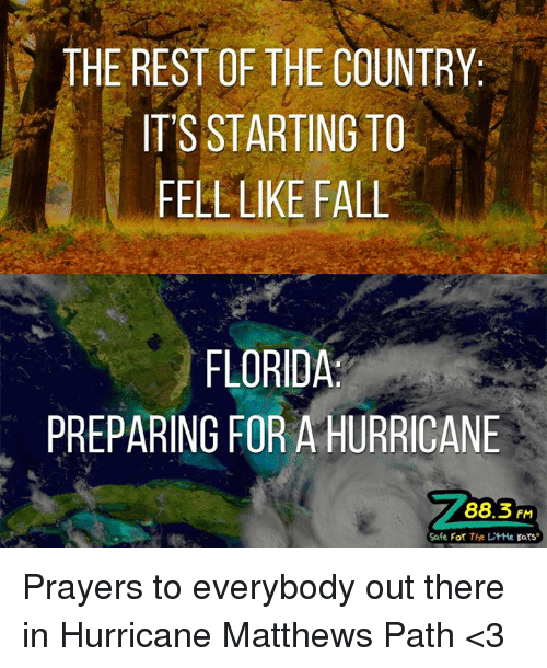 Dank, Fall, and Florida: THE REST OF THE COUNTRY  IT'S STARTING TO  FELL LIKE FALL  FLORIDA  PREPARING FOR A HURRICANE  88.3 FM  Safe For The LitHe Ears Prayers to everybody out there in Hurricane Matthews Path <3