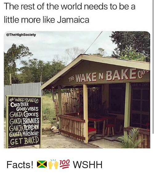 Baked, Beer, and Cookies: The rest of the world needs to be a  little more like Jamaica  @TheHighSociety  THE WAKE N BAKE  WAKE BAKES  GOOD VIBES  GANTA COoKIES  GANJA BROWNIE  ColD BEER  GANAkake  GET BAKED Facts! 🇯🇲🙌💯 WSHH