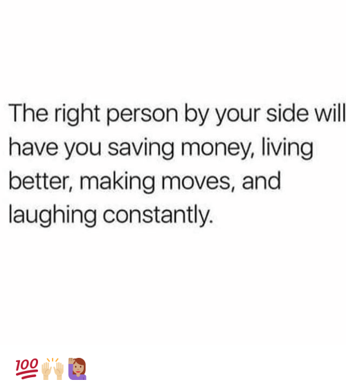 Memes, Money, and Living: The right person by your side will  have you saving money, living  better, making moves, and  laughing constantly. 💯🙌🏼🙋🏽