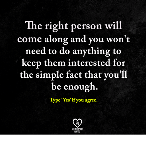 The Right Person Will Come Along And You Wont Need To Do Anything