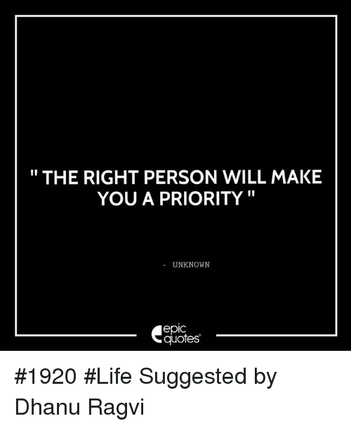The Right Person Will Make You A Priority Unknown Quotes 1920 Life