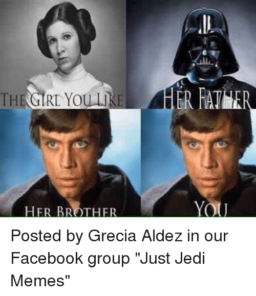 The RL You HER BROTHER YOU Posted by Grecia Aldez in Our Facebook Group  Just Jedi Memes | Star Wars Meme on ME.ME