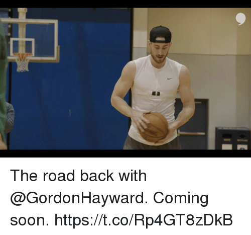 Memes, Soon..., and The Road: The road back with @GordonHayward.  Coming soon. https://t.co/Rp4GT8zDkB