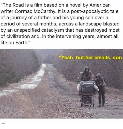 the journey of the father and son in the road a novel by cormac mccarthy The road at the end of the world - sentimentality and nihilism in the journey through the post-apocalyptic world of cormac mccarthy's novel the road  father and.