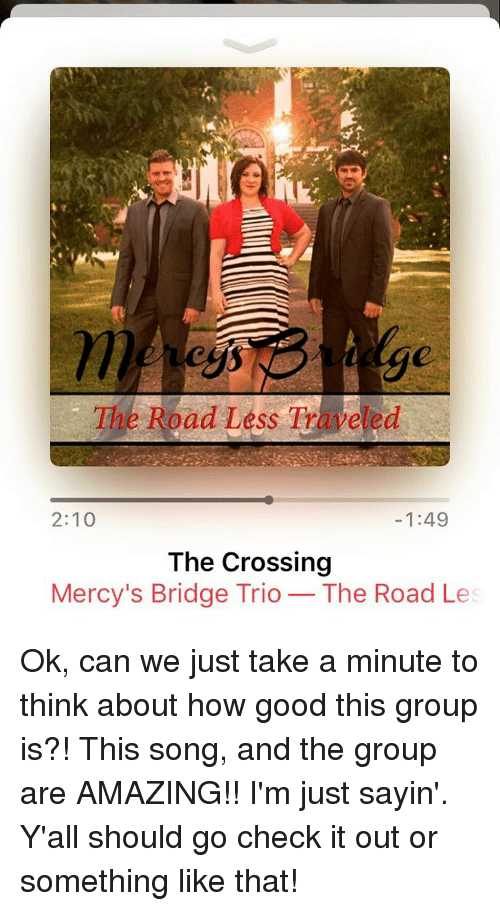 The Road Less Traveled 210 149 the Crossing Mercy's Bridge Trio the