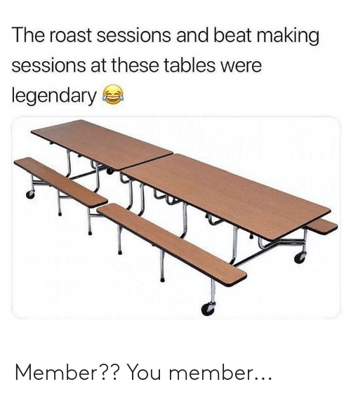 Memes, Roast, and 🤖: The roast sessions and beat making  sessions at these tables were  legendary Member??  You member...