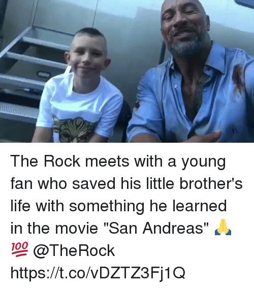 """Life, Memes, and The Rock: The Rock meets with a young fan who saved his little brother's life with something he learned in the movie """"San Andreas"""" 🙏💯 @TheRock https://t.co/vDZTZ3Fj1Q"""