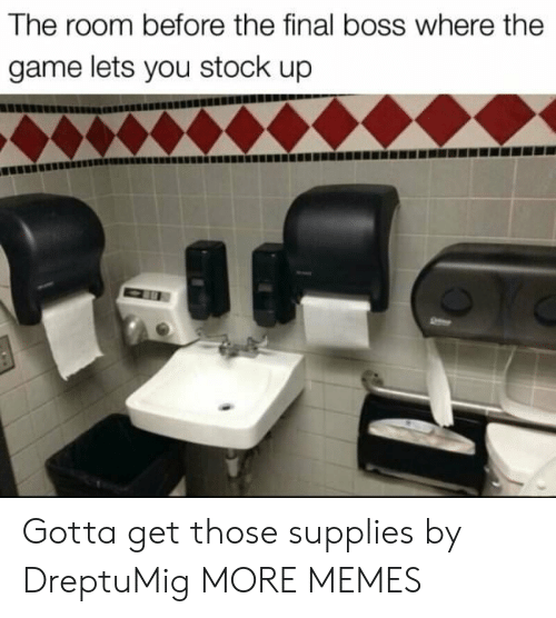 Dank, Final Boss, and Memes: The room before the final boss where the  game lets you stock up Gotta get those supplies by DreptuMig MORE MEMES