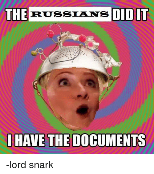 the russians did it have the documents lord snark 5325420 ✅ 25 best memes about the russians did it the russians did it,Russians Did It Meme