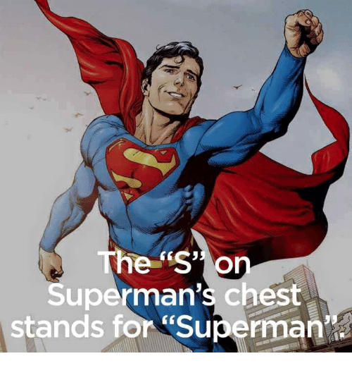 """Superman, Dank Memes, and Oed: The """"S"""" O  uperman's chest  stands for Superman"""