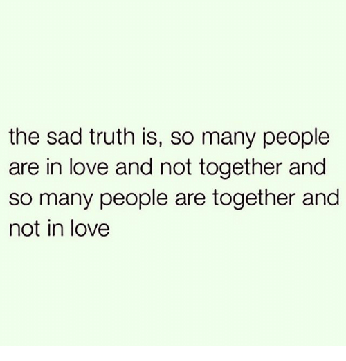 the sad truth is so many people are in love 25388581 ✅ 25 best memes about the sad truth the sad truth memes,Sad Love Memes
