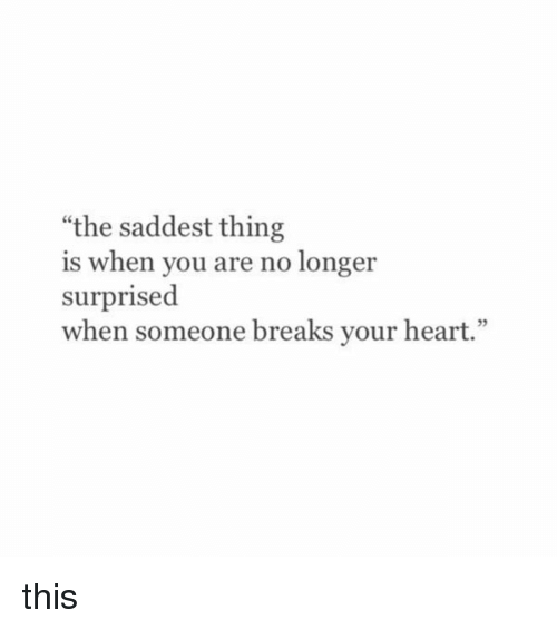 The Saddest Thing Is When You Are No Longer Surprised When Someone