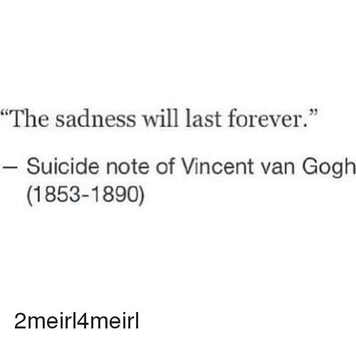The Sadness Will Last Forever 03 Suicide Note of Vincent Van Gogh