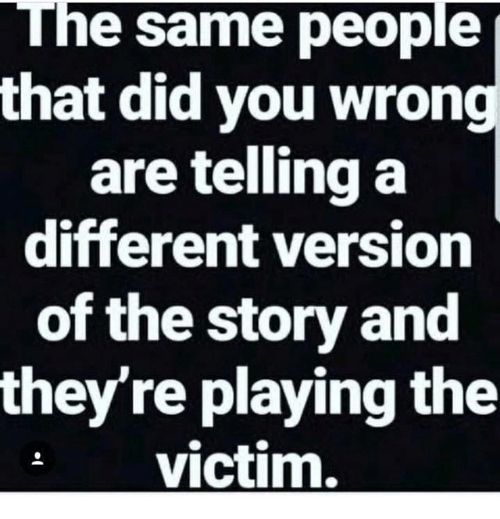 The Same People That Did You Wrong Are Telling A Different Version