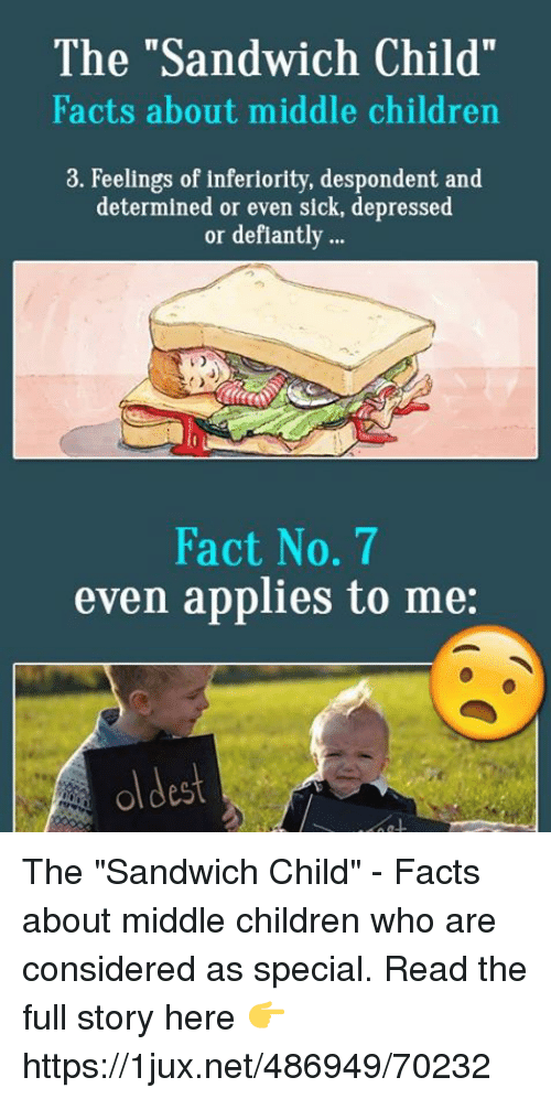 """Children, Facts, and Sick: The """"Sandwich Child""""  Facts about middle children  3. Feelings of inferiority, despondent and  determined or even sick, depressed  or deflantly  Fact No. 7  even applies to me:  ol dest The """"Sandwich Child"""" - Facts about middle children who are considered as special. Read the full story here 👉 https://1jux.net/486949/70232"""