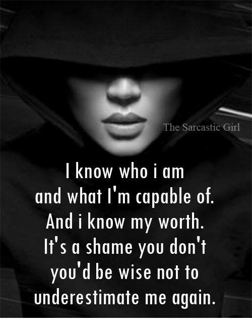 The Sarcastic Girl Know Who I Am And What Im Capable Of And I Know