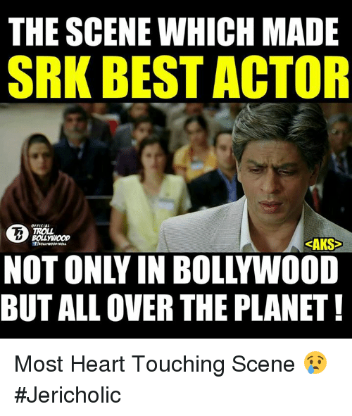 Memes, Troll, and Trolling: THE SCENE WHICH MADE  SRK BEST ACTOR  OFFICIAL  TROLL  BOLL WOOD  KAKS  BUT ALL OVER THE PLANET! Most Heart Touching Scene 😢  #Jericholic