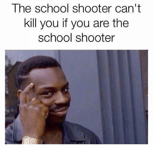 the school shooter cant kill you if you are the 13760712 the school shooter can't kill you if you are the school shooter