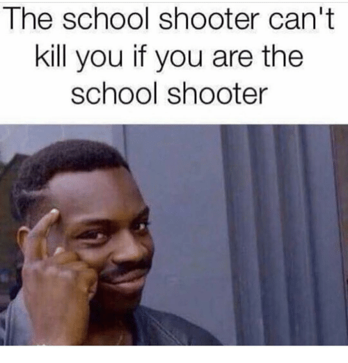 The School Shooter Can't Kill You If You Are The School