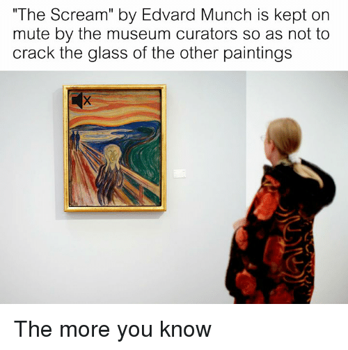 """Paintings, Scream, and The More You Know: """"The Scream"""" by Edvard Munch is kept on  mute by the museum curators so as not to  crack the glass of the other paintings The more you know"""