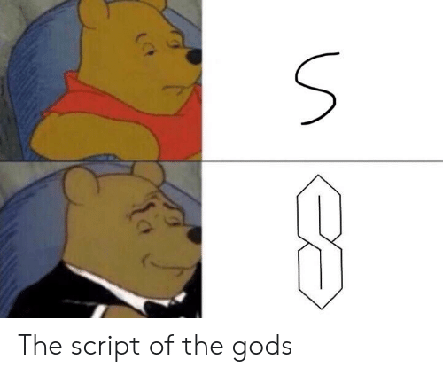 Dank Memes, The Script, and Gods: The script of the gods
