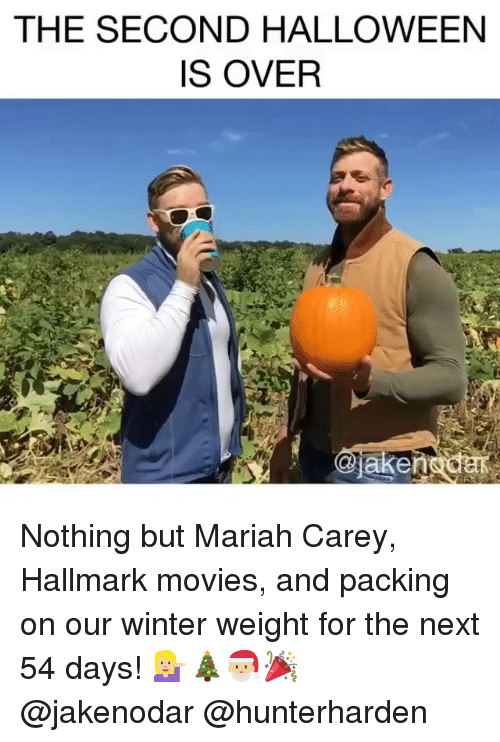 Halloween, Mariah Carey, and Movies: THE SECOND HALLOWEEN  IS OVER Nothing but Mariah Carey, Hallmark movies, and packing on our winter weight for the next 54 days! 💁🏼🎄🎅🏼🎉 @jakenodar @hunterharden