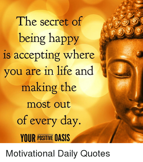 the secret of being happy is accepting where you are in life and
