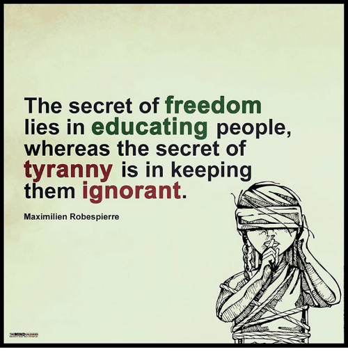 Image result for The secret of freedom lies in educating people, whereas the secret in tyranny is in keeping them ignorant