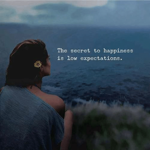 Happiness, Secret, and The Secret: The secret to happiness  is low expectations.